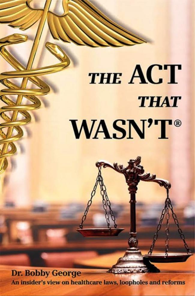 Dr Bobby George speaks on healthcare laws in his book 'The Act that Wasn't'