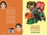 Author interview: Jayesh Sinha talks about his book 'Greatest Sports Rivalries'
