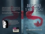 Author interview: Sumeidha Iyer talks about her book 'Before I Met You'