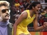 Sindhu I am your fan: Rajnikanth tweets