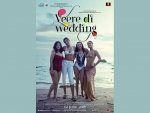 Veere Di Wedding earns Rs. 73.68 cr at box office